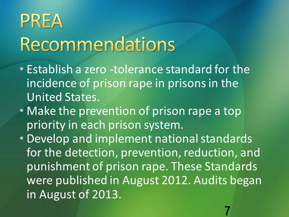 PREA Recommendations Establish a zero -tolerance standard for the incidence of prison rape in prisons in the United States.