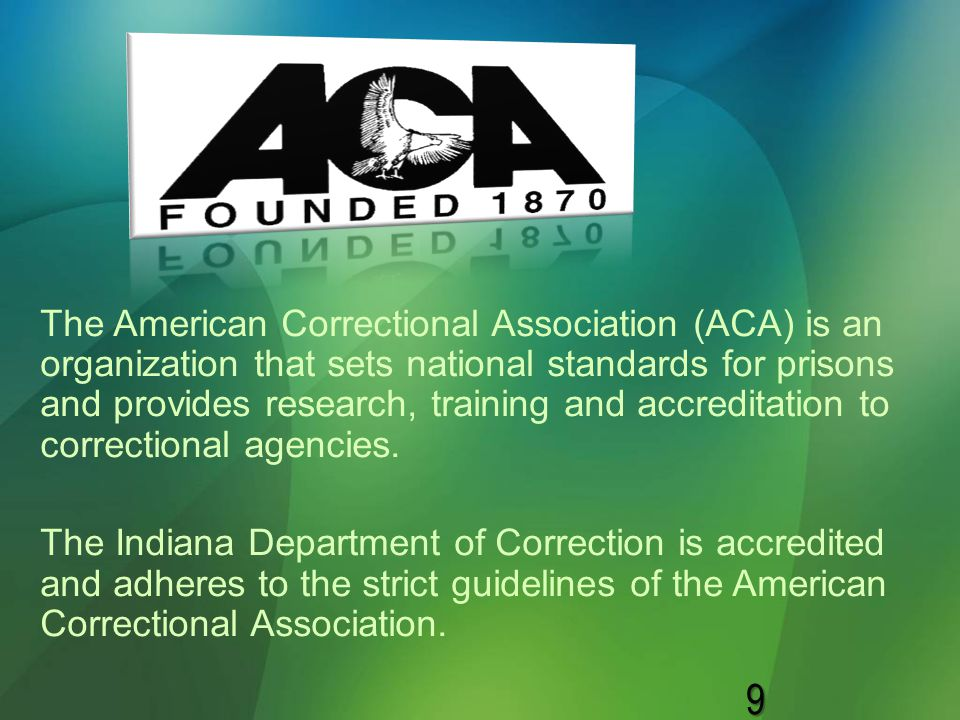 The American Correctional Association (ACA) is an organization that sets national standards for prisons and provides research, training and accreditation to correctional agencies.
