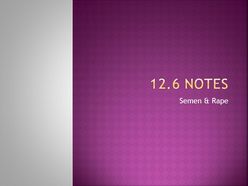 12.6 Notes Semen & Rape