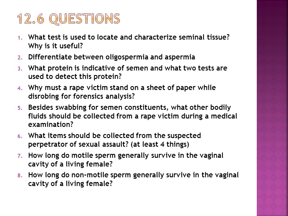 12.6 Questions What test is used to locate and characterize seminal tissue Why is it useful Differentiate between oligospermia and aspermia.