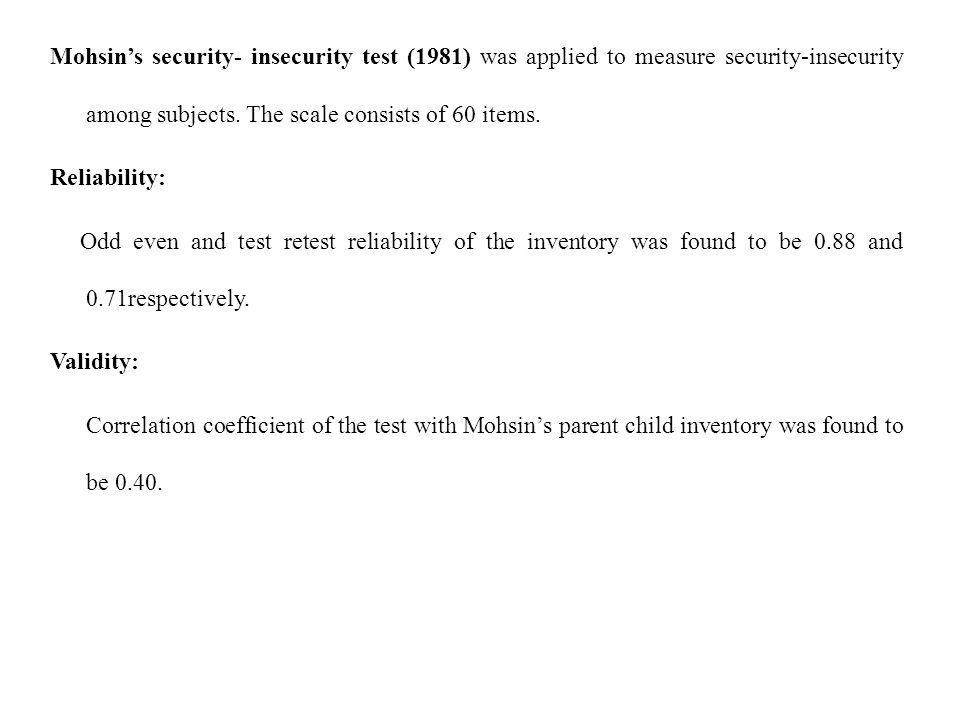 Mohsin's security- insecurity test (1981) was applied to measure security-insecurity among subjects. The scale consists of 60 items.