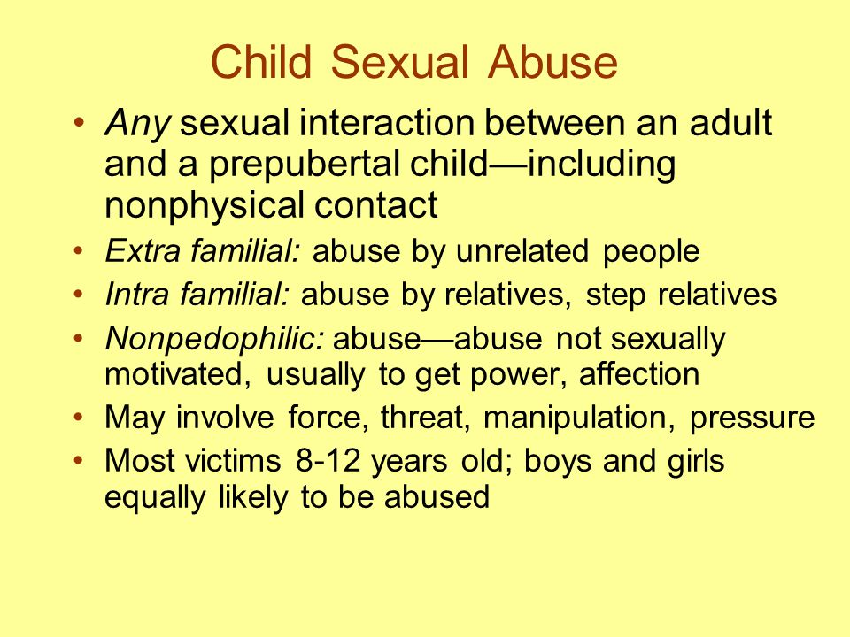 Child Sexual Abuse Any sexual interaction between an adult and a prepubertal child—including nonphysical contact.