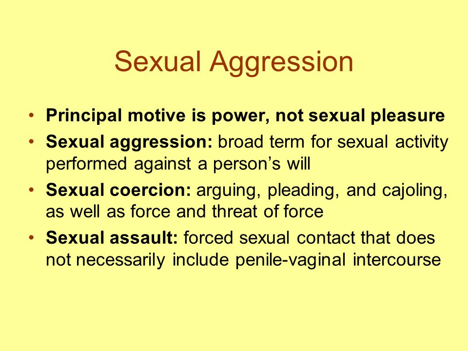 Sexual Aggression Principal motive is power, not sexual pleasure