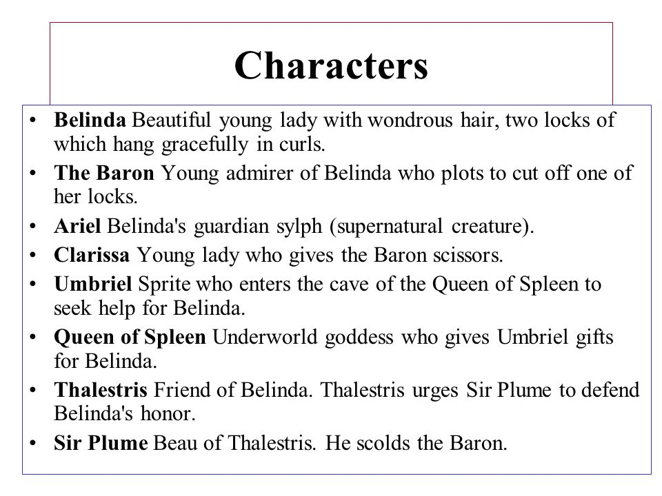 Characters Belinda Beautiful young lady with wondrous hair, two locks of which hang gracefully in curls.
