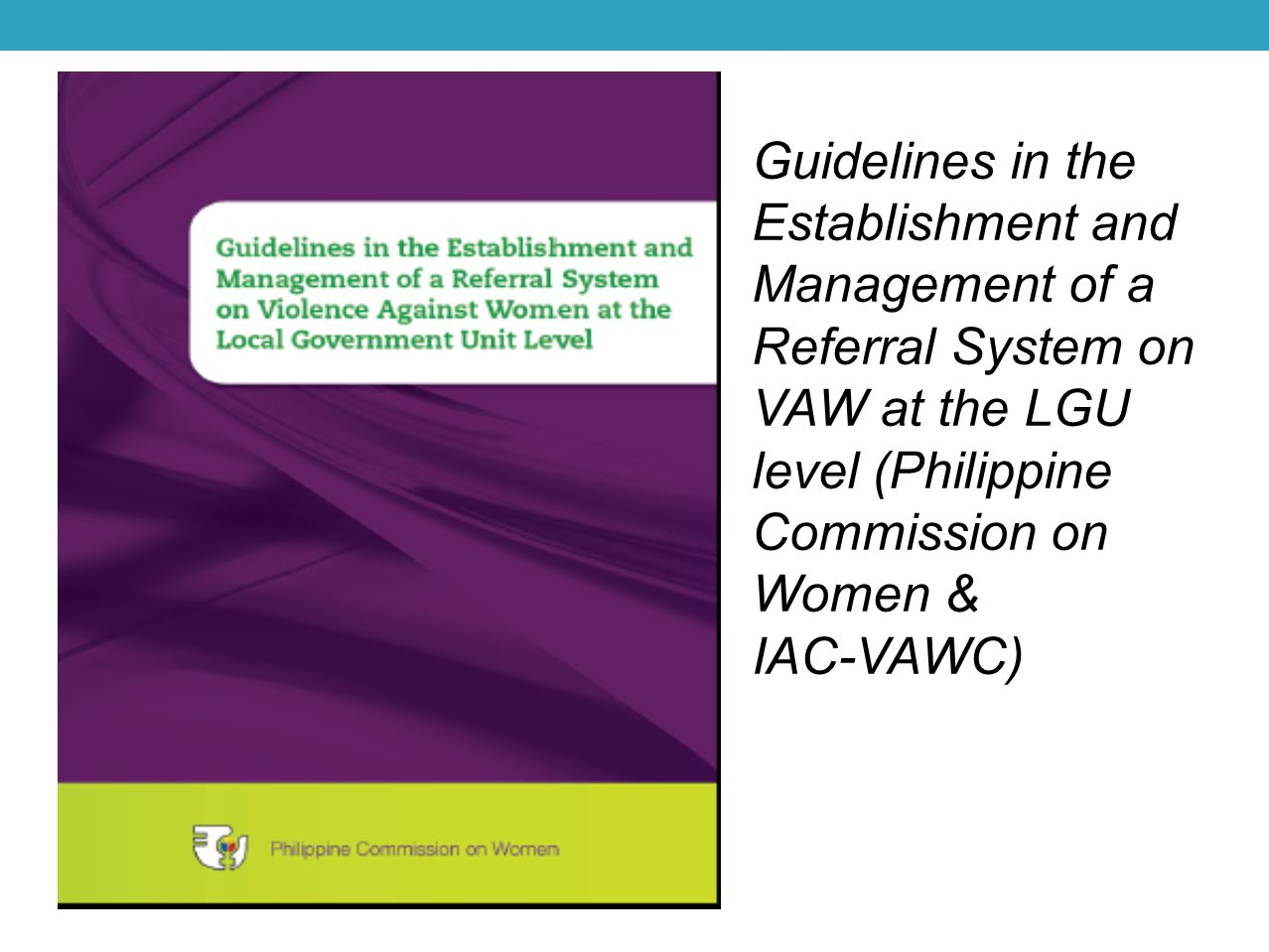 Guidelines in the Establishment and Management of a Referral System on VAW at the LGU level (Philippine Commission on Women &