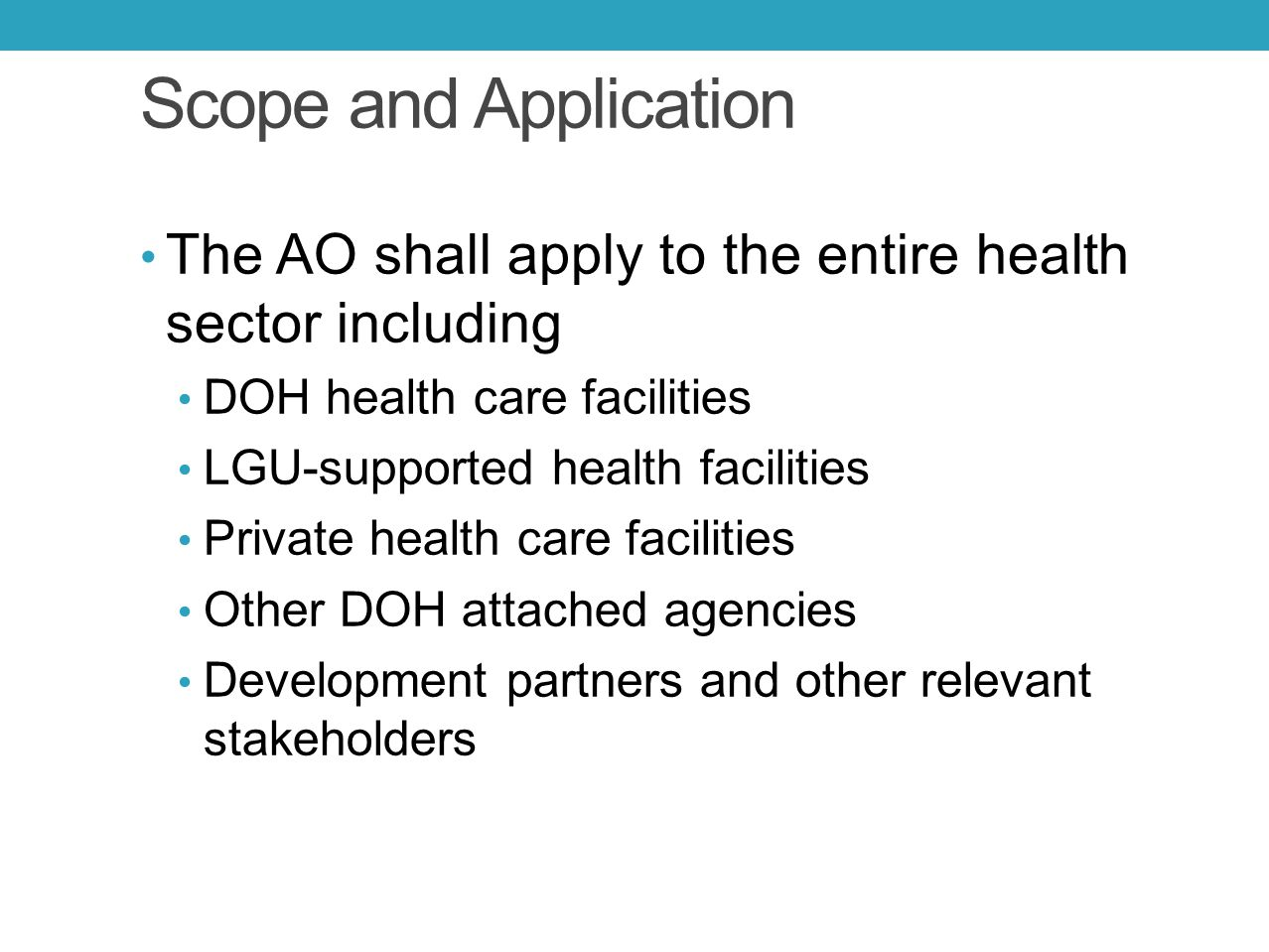 Scope and Application The AO shall apply to the entire health sector including. DOH health care facilities.