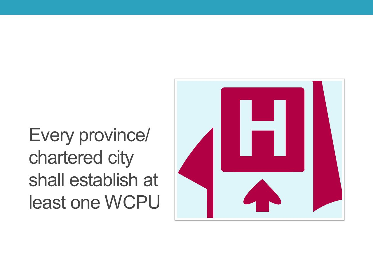 Every province/ chartered city shall establish at least one WCPU