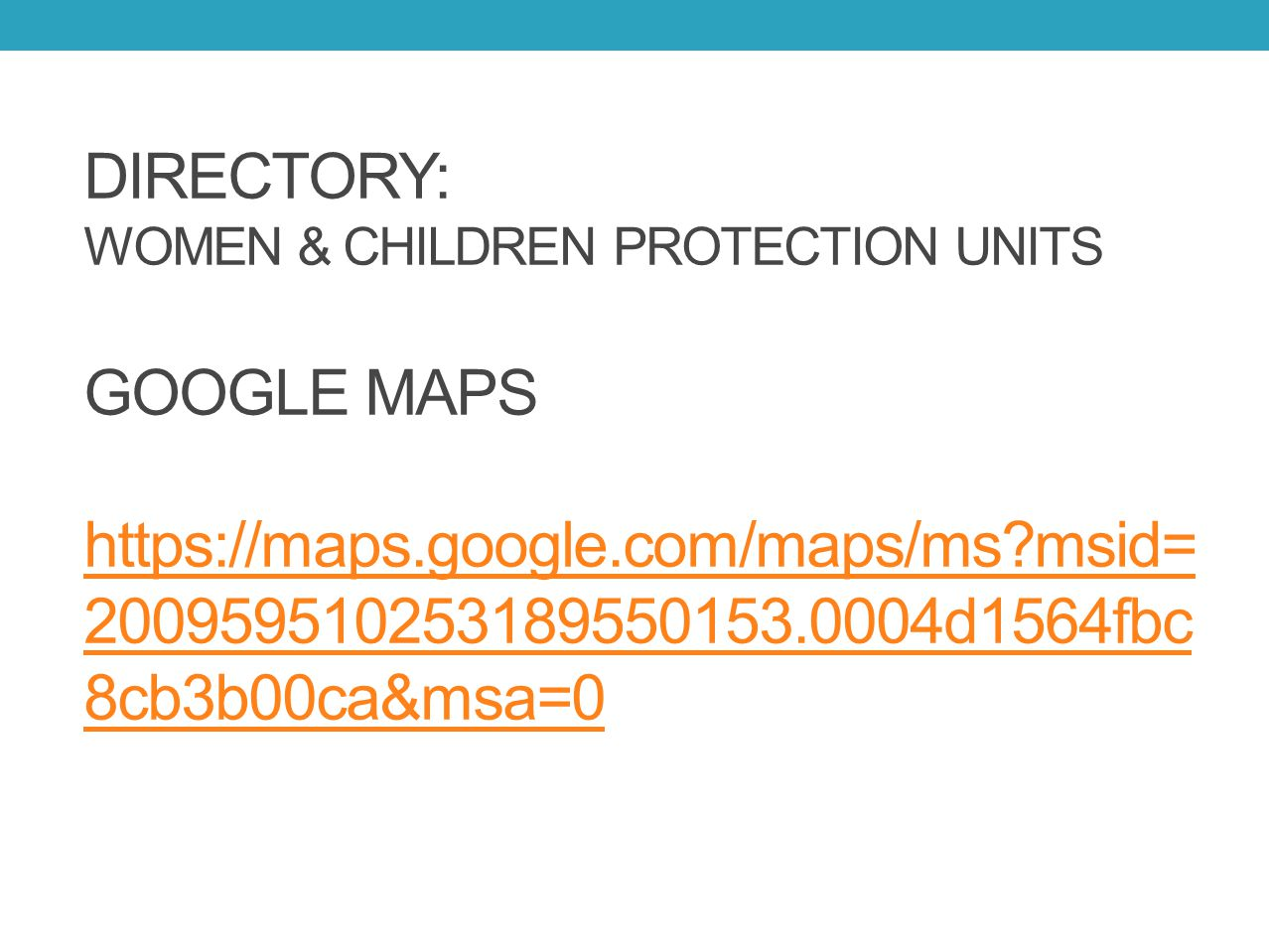 DIRECTORY: WOMEN & CHILDREN PROTECTION UNITS GOOGLE MAPS https://maps