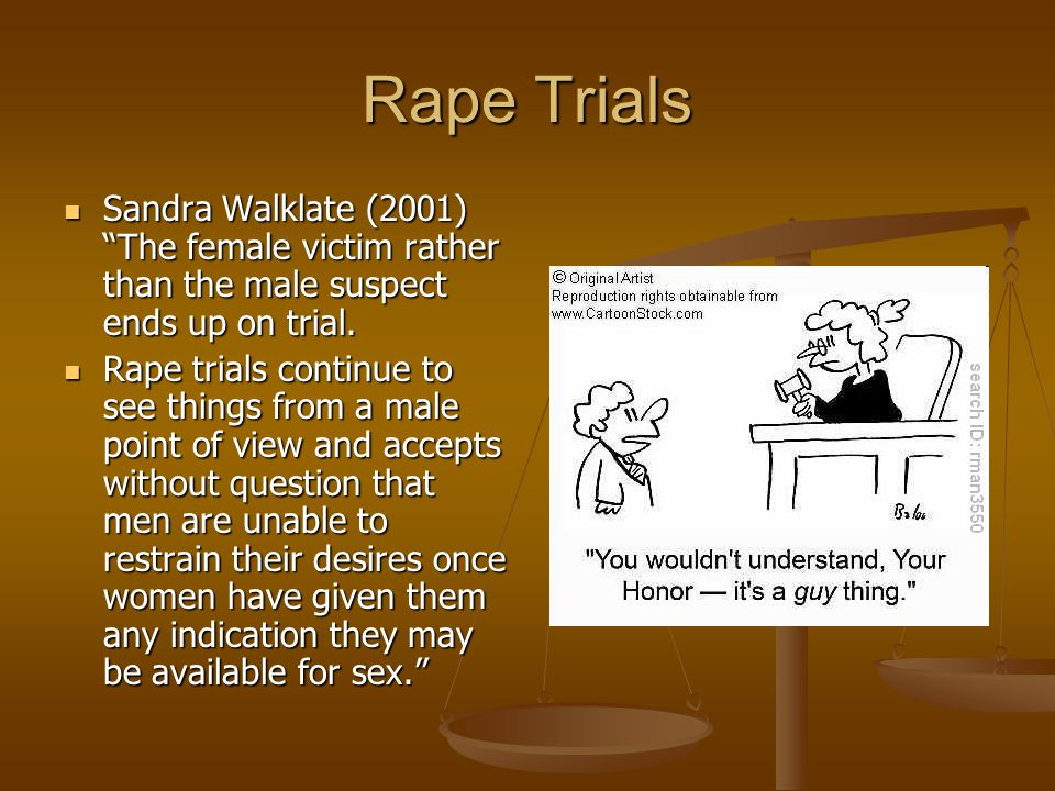 Rape Trials Sandra Walklate (2001) The female victim rather than the male suspect ends up on trial.