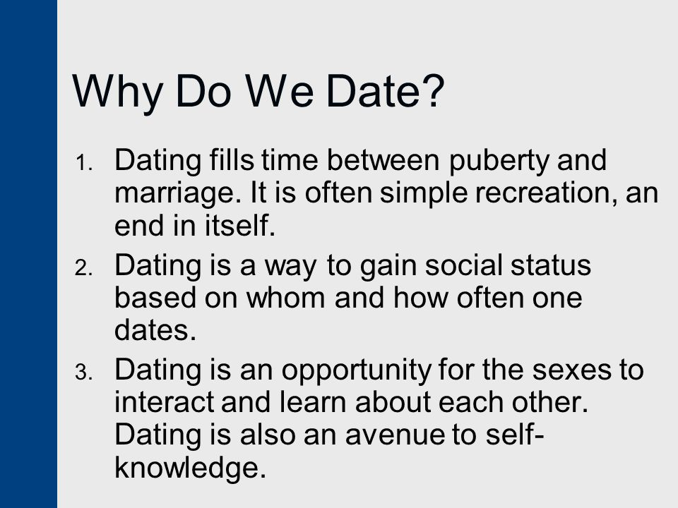 Why Do We Date Dating fills time between puberty and marriage. It is often simple recreation, an end in itself.