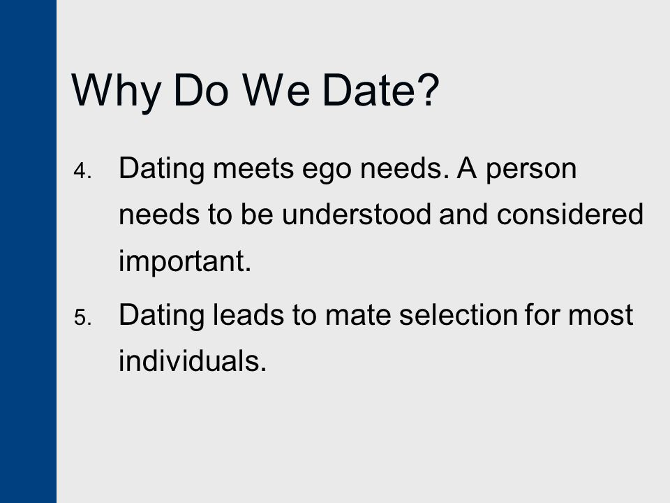 Why Do We Date Dating meets ego needs. A person needs to be understood and considered important.