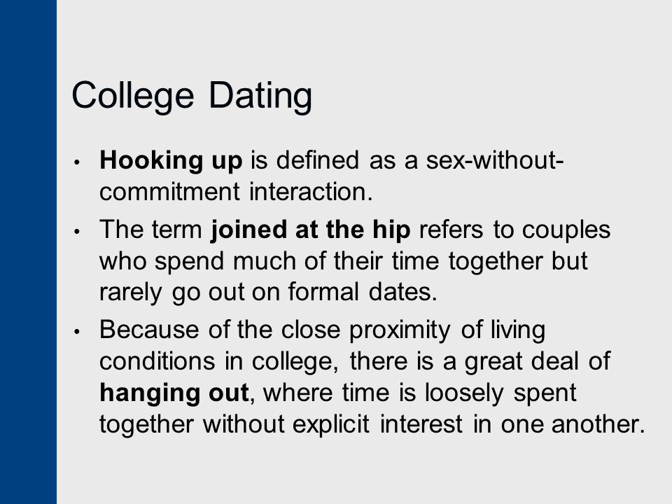College Dating Hooking up is defined as a sex-without-commitment interaction.