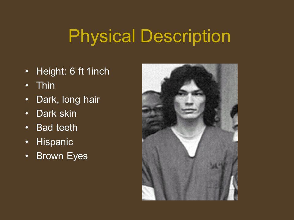 Physical Description Height: 6 ft 1inch Thin Dark, long hair Dark skin