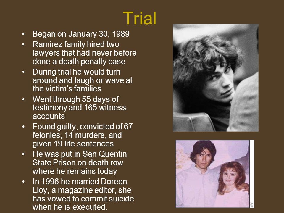 Trial Began on January 30, 1989. Ramirez family hired two lawyers that had never before done a death penalty case.