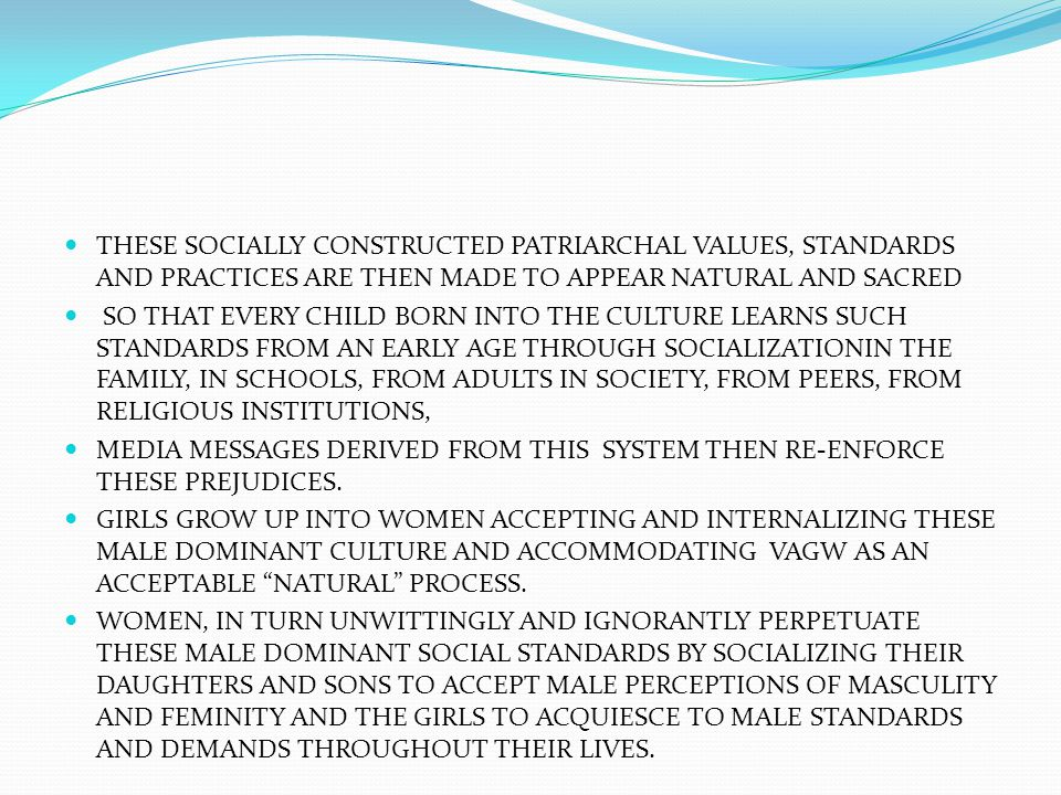 THESE SOCIALLY CONSTRUCTED PATRIARCHAL VALUES, STANDARDS AND PRACTICES ARE THEN MADE TO APPEAR NATURAL AND SACRED