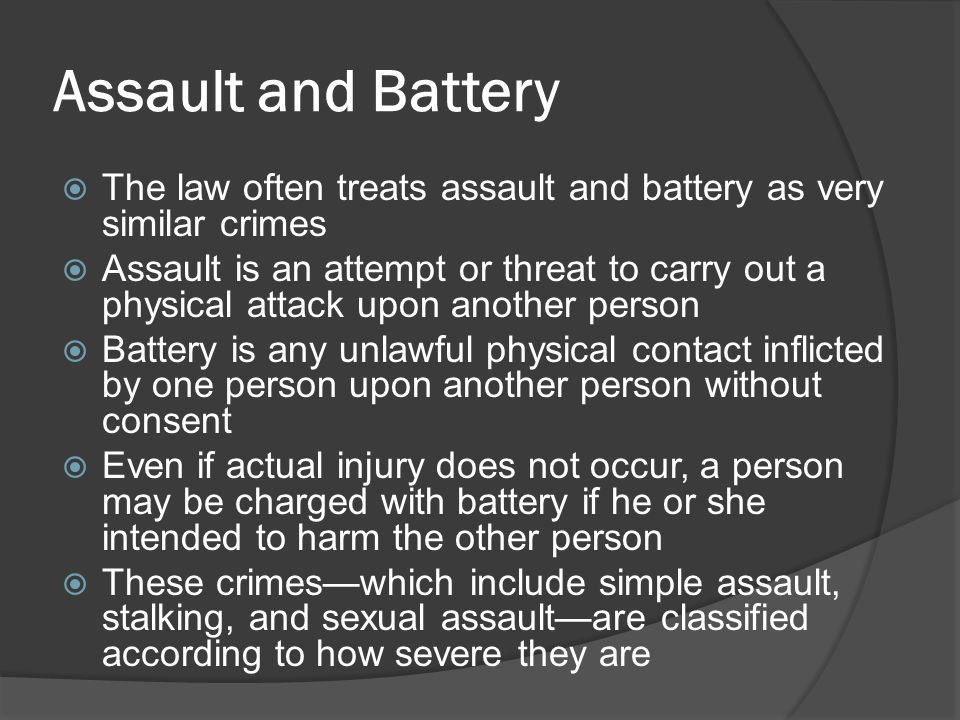 Assault and Battery The law often treats assault and battery as very similar crimes.