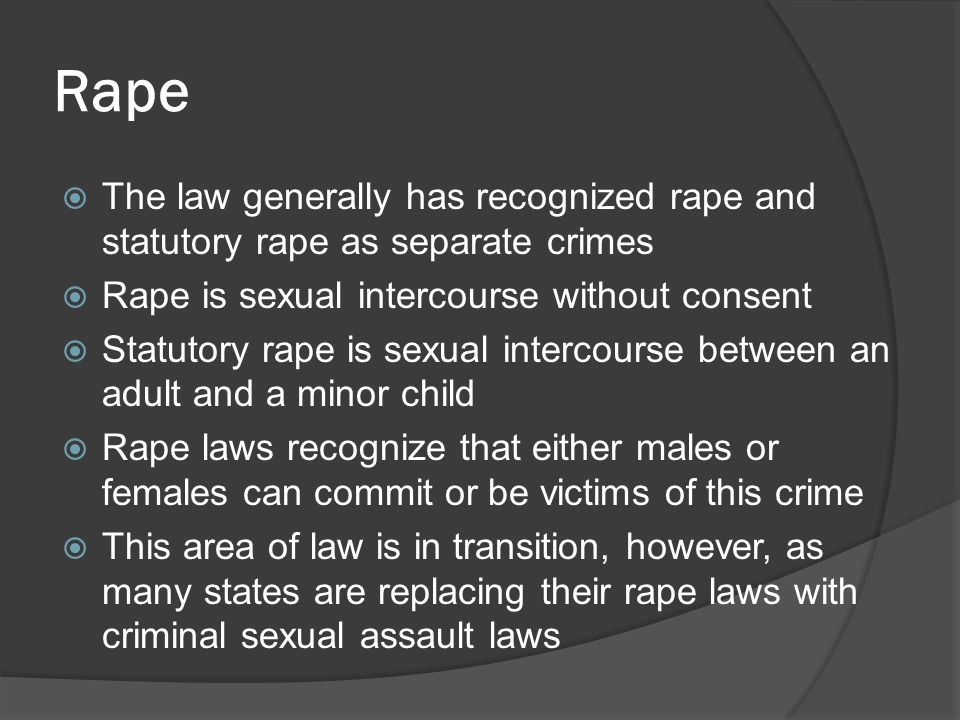 Rape The law generally has recognized rape and statutory rape as separate crimes. Rape is sexual intercourse without consent.