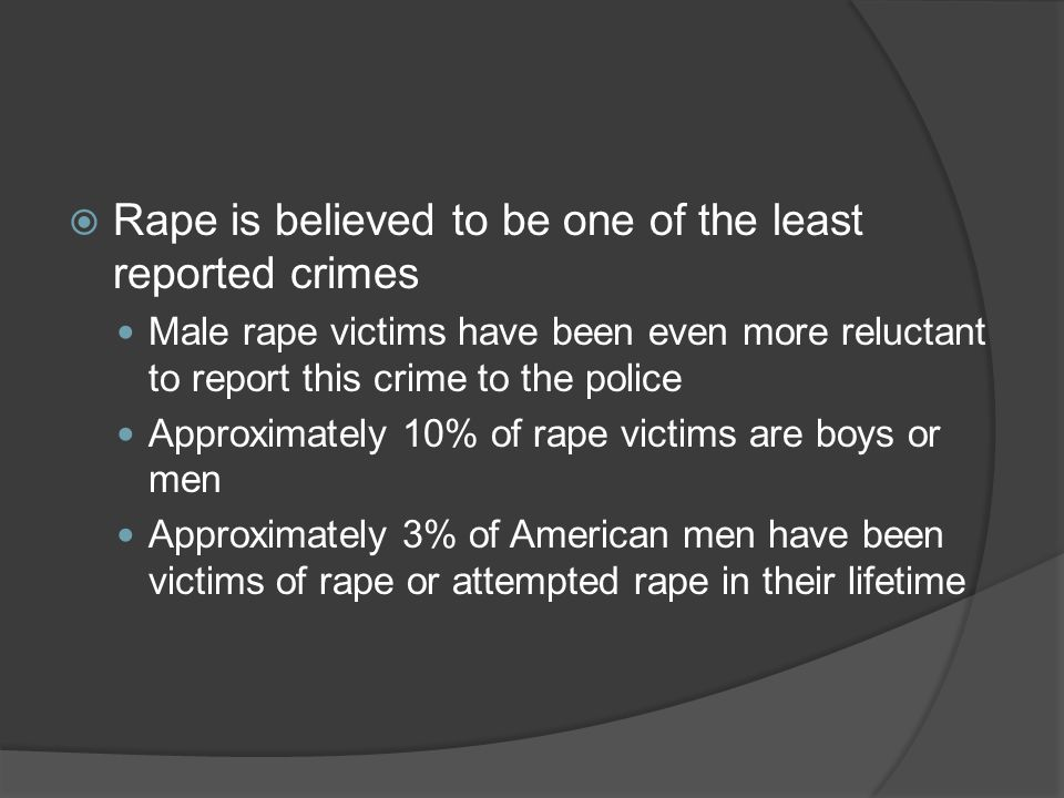 Rape is believed to be one of the least reported crimes