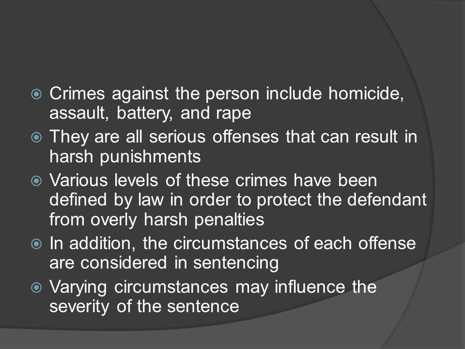 Crimes against the person include homicide, assault, battery, and rape