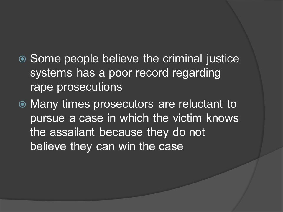 Some people believe the criminal justice systems has a poor record regarding rape prosecutions