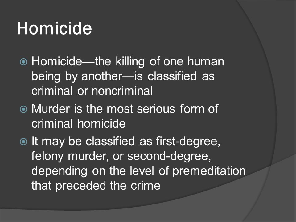 Homicide Homicide—the killing of one human being by another—is classified as criminal or noncriminal.