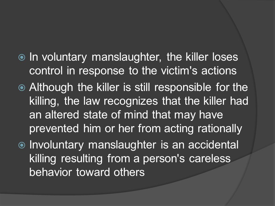 In voluntary manslaughter, the killer loses control in response to the victim s actions