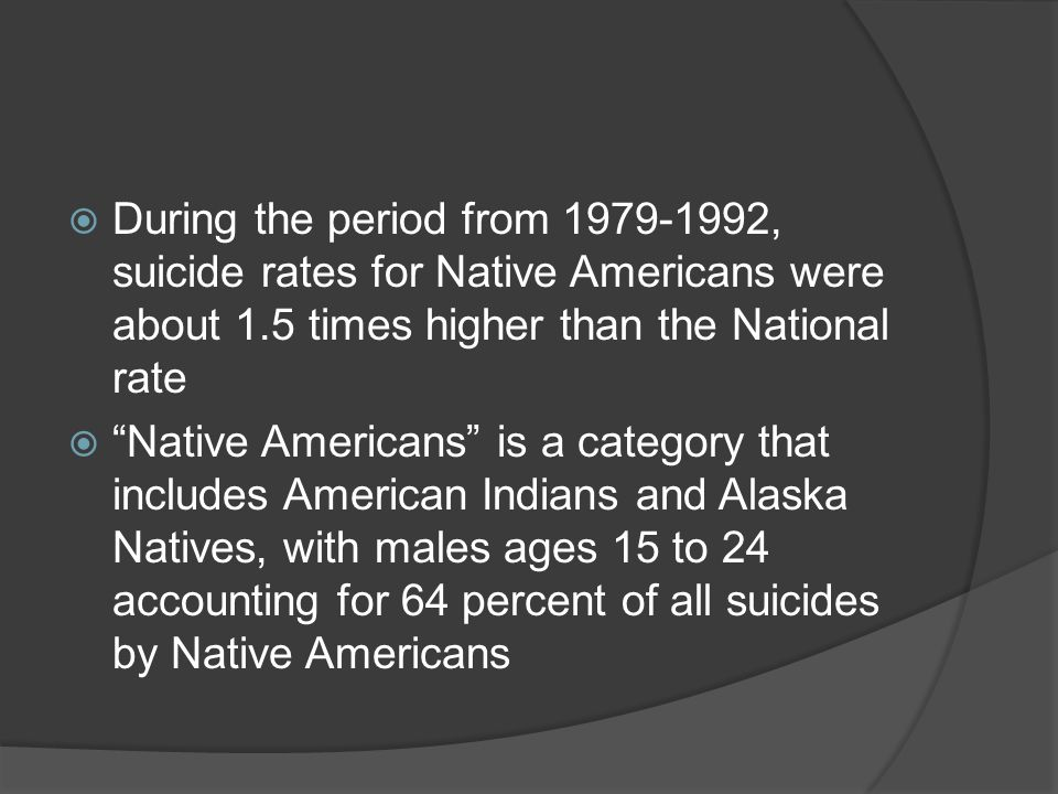 During the period from 1979-1992, suicide rates for Native Americans were about 1.5 times higher than the National rate