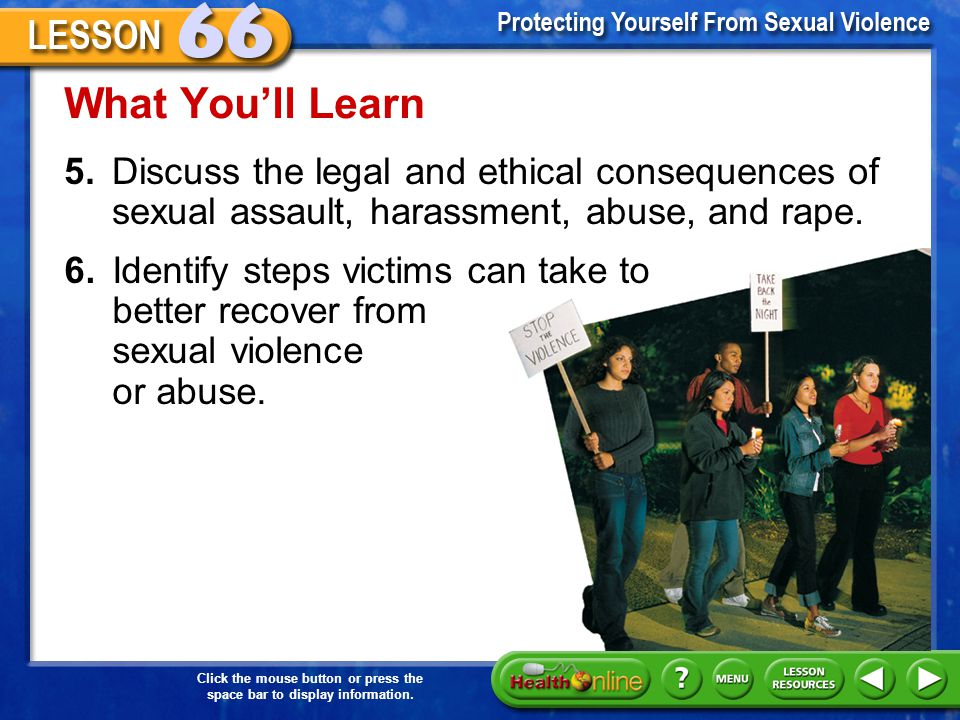 What You'll Learn 5. Discuss the legal and ethical consequences of sexual assault, harassment, abuse, and rape.