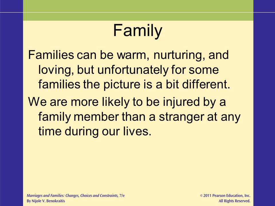 Family Families can be warm, nurturing, and loving, but unfortunately for some families the picture is a bit different.