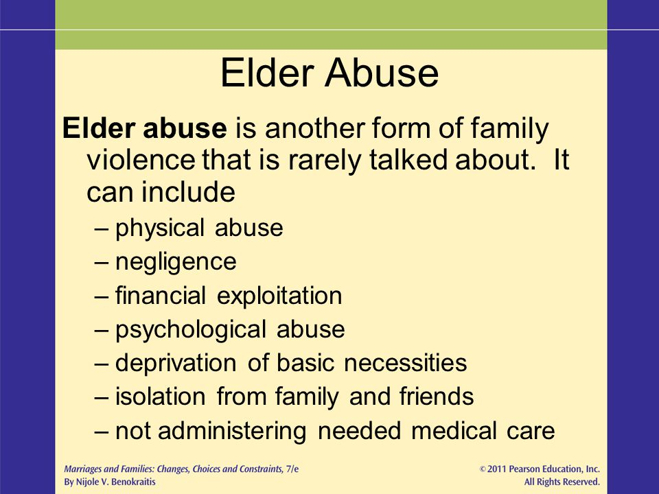 Elder Abuse Elder abuse is another form of family violence that is rarely talked about. It can include.