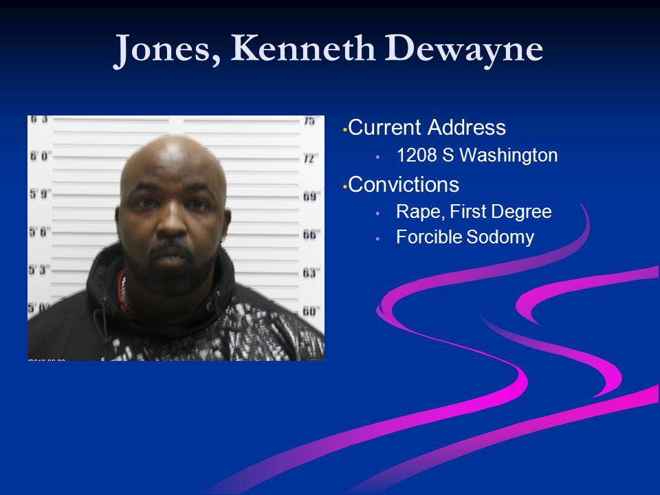 Jones, Kenneth Dewayne Current Address Convictions 1208 S Washington
