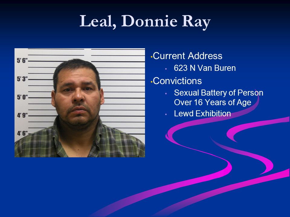 Leal, Donnie Ray Current Address Convictions 623 N Van Buren