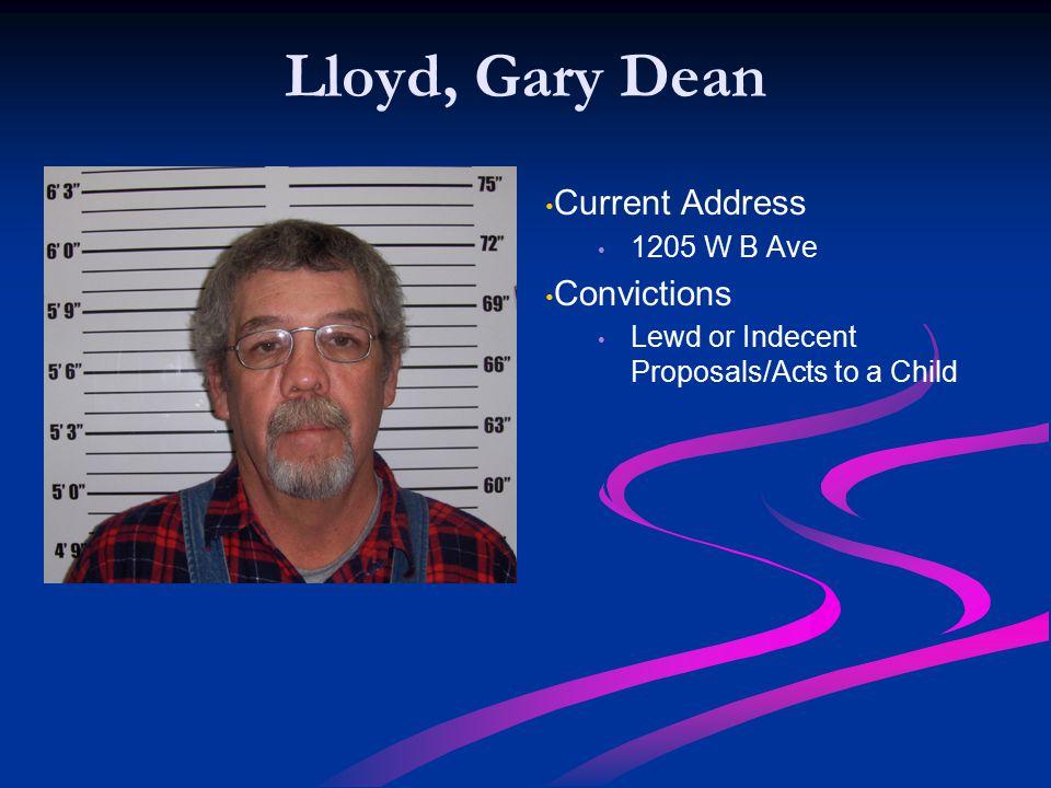 Lloyd, Gary Dean Current Address Convictions 1205 W B Ave