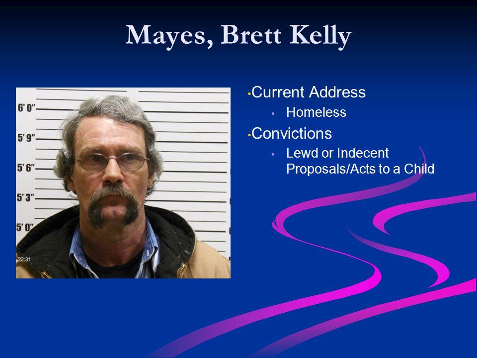 Mayes, Brett Kelly Current Address Convictions Homeless