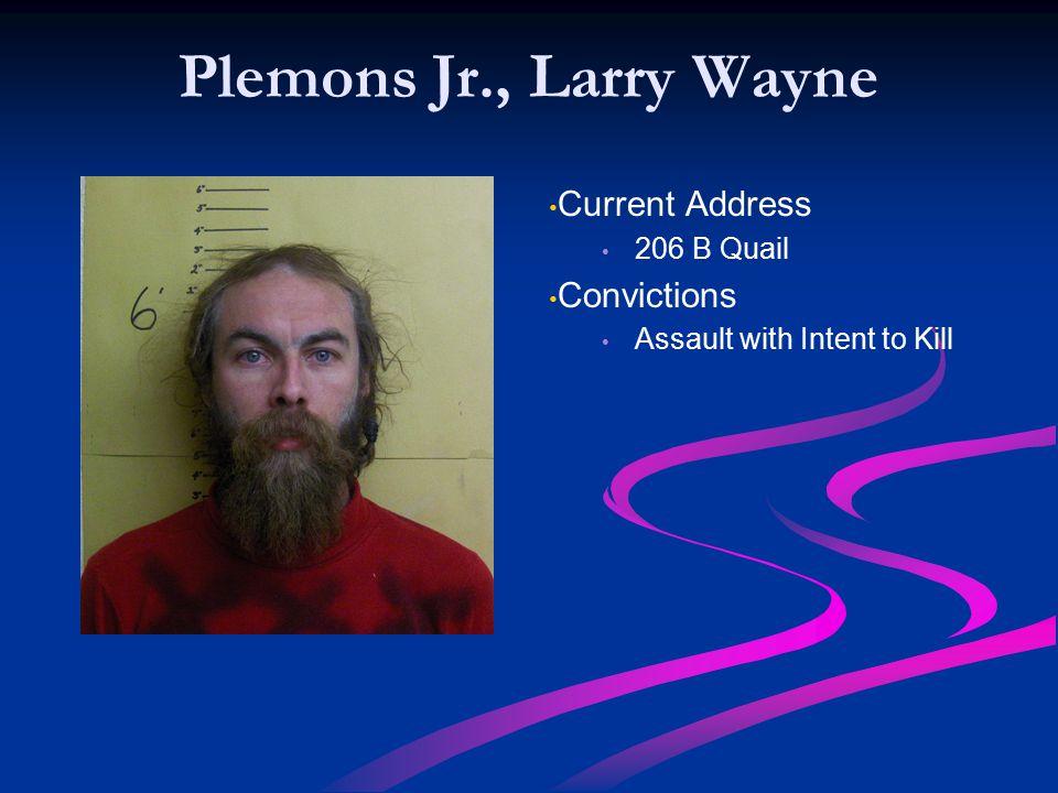 Plemons Jr., Larry Wayne Current Address Convictions 206 B Quail