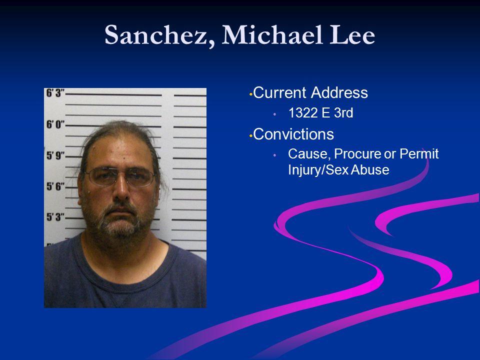 Sanchez, Michael Lee Current Address Convictions 1322 E 3rd