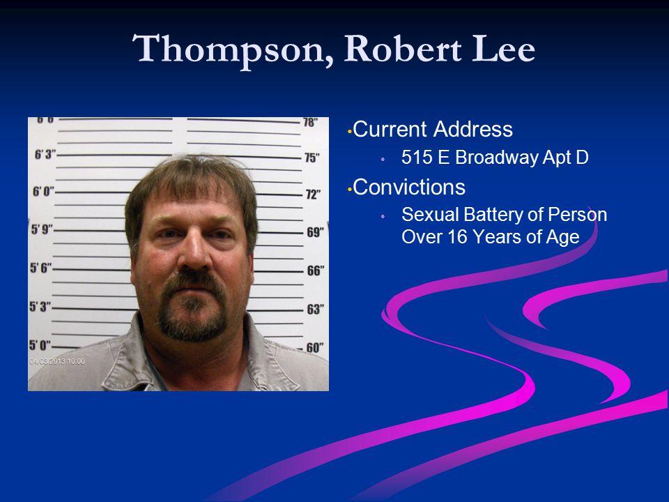 Thompson, Robert Lee Current Address Convictions 515 E Broadway Apt D