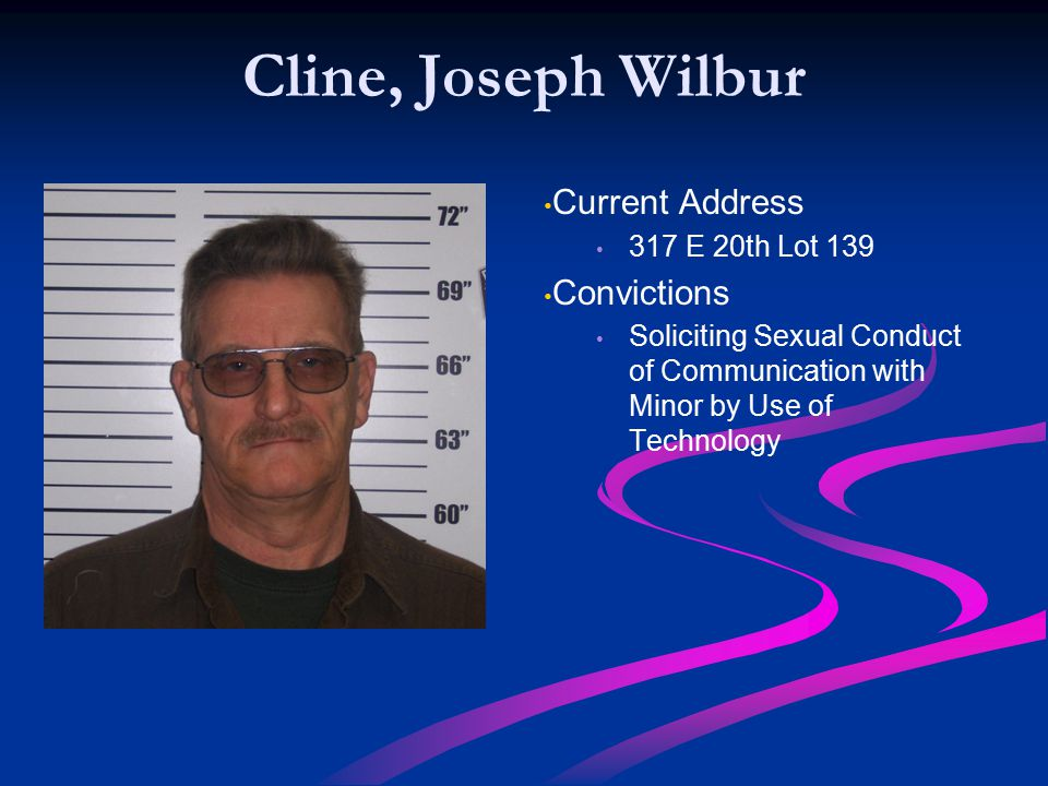 Cline, Joseph Wilbur Current Address Convictions 317 E 20th Lot 139