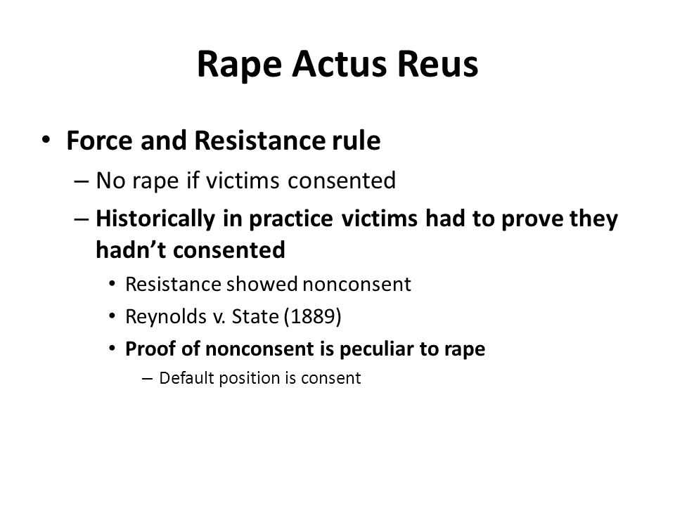 Rape Actus Reus Force and Resistance rule No rape if victims consented