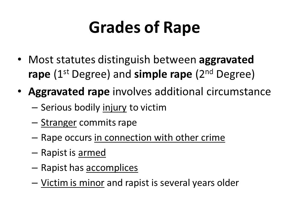 Grades of Rape Most statutes distinguish between aggravated rape (1st Degree) and simple rape (2nd Degree)