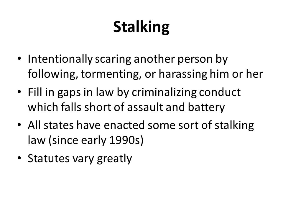 Stalking Intentionally scaring another person by following, tormenting, or harassing him or her.
