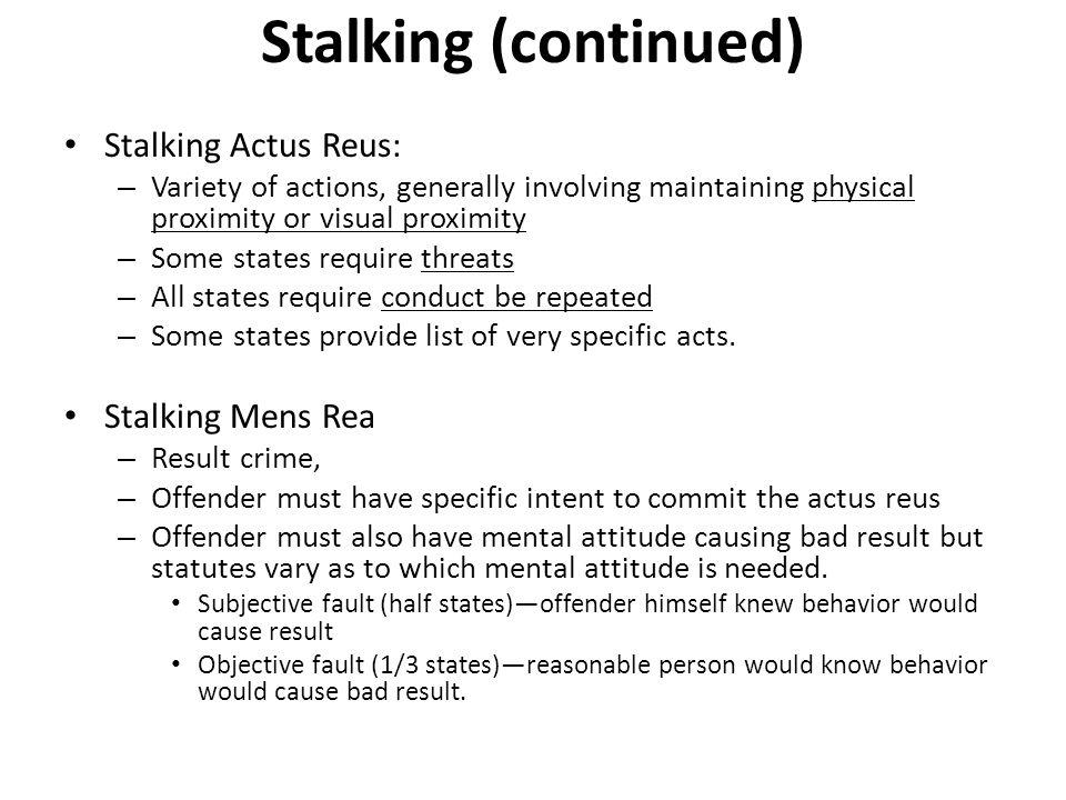 Stalking (continued) Stalking Actus Reus: Stalking Mens Rea
