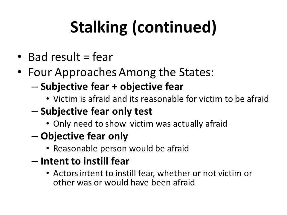 Stalking (continued) Bad result = fear