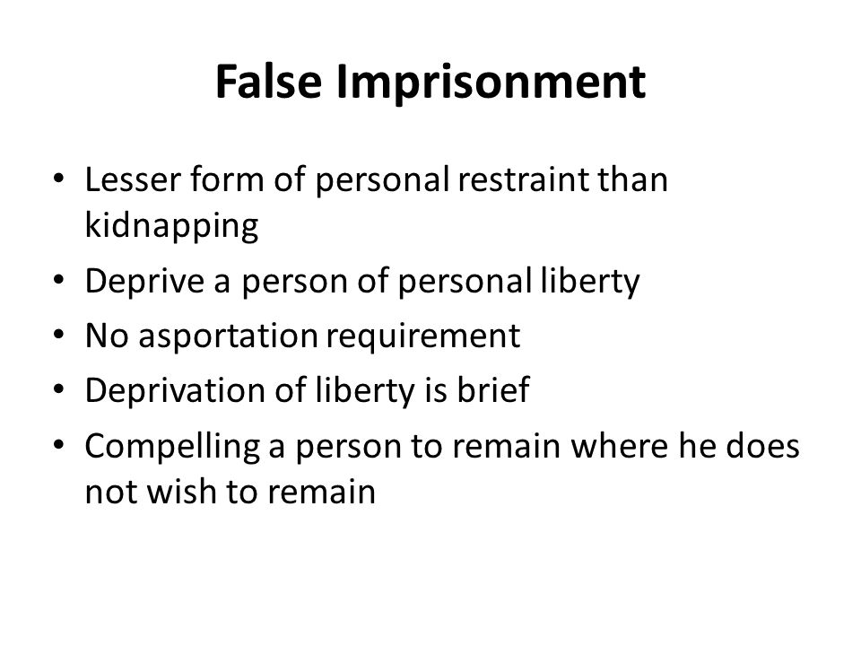 False Imprisonment Lesser form of personal restraint than kidnapping