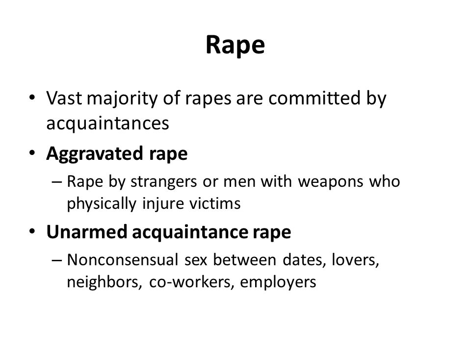 Rape Vast majority of rapes are committed by acquaintances
