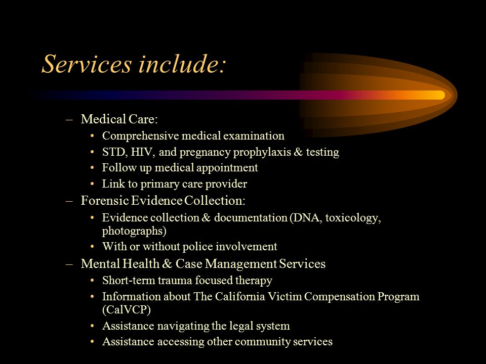 Services include: Medical Care: Forensic Evidence Collection: