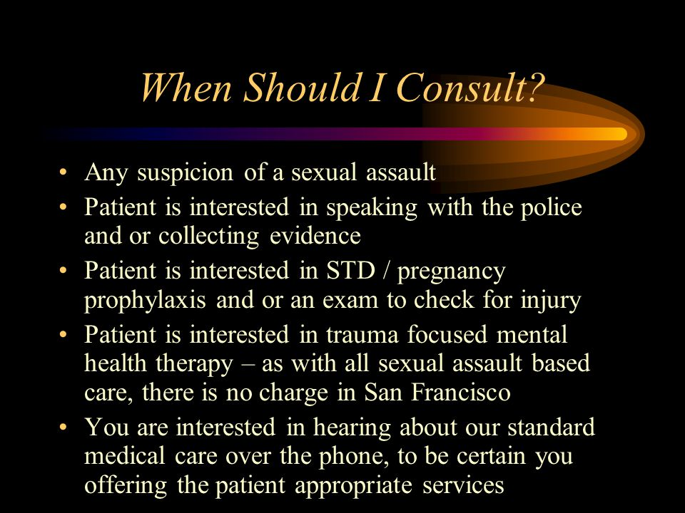 When Should I Consult Any suspicion of a sexual assault