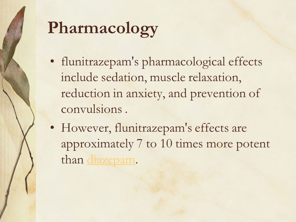 Pharmacology flunitrazepam s pharmacological effects include sedation, muscle relaxation, reduction in anxiety, and prevention of convulsions .