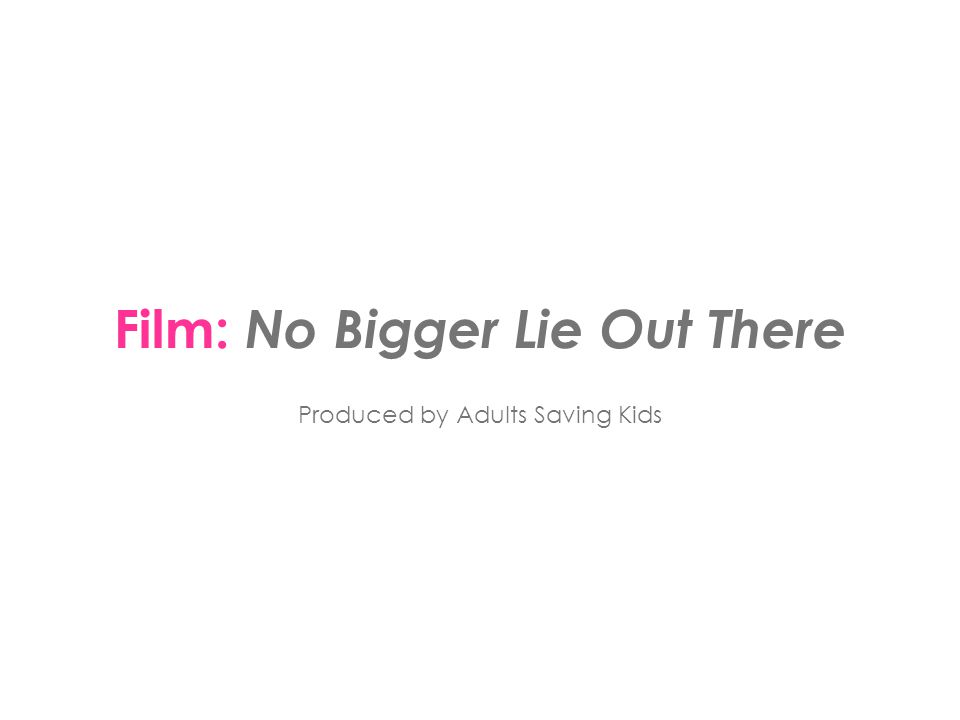 Film: No Bigger Lie Out There Produced by Adults Saving Kids