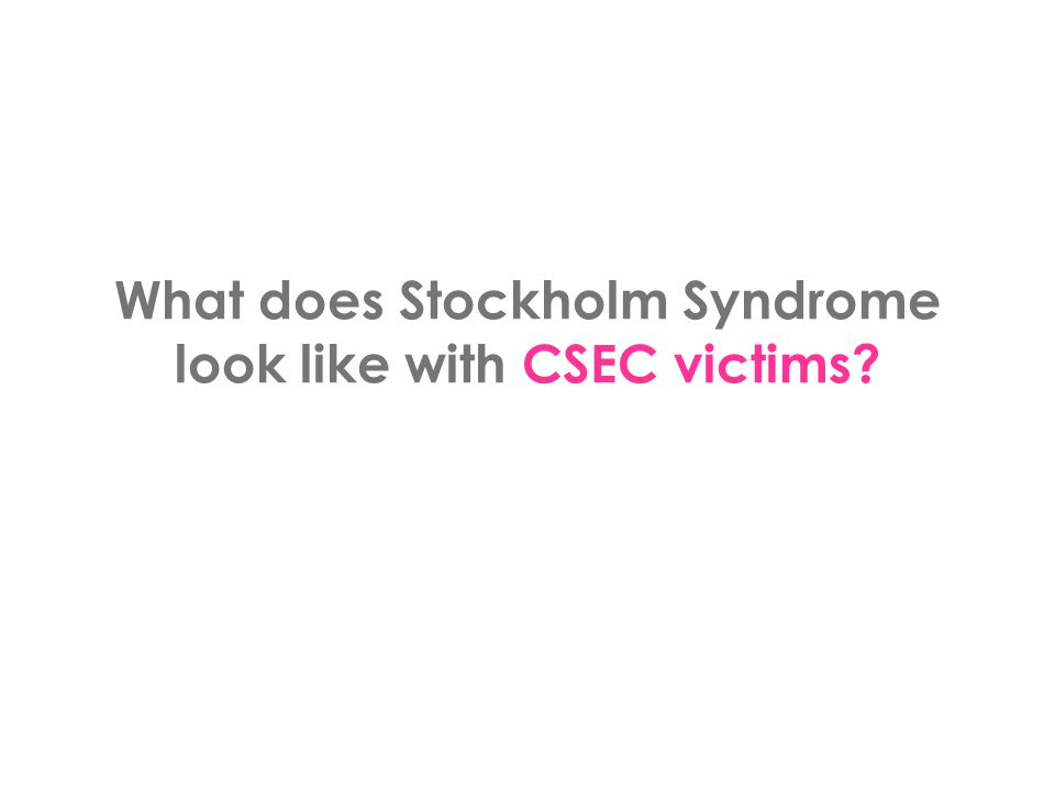 What does Stockholm Syndrome look like with CSEC victims
